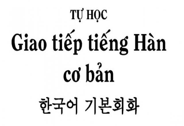 Khám phá cách học tiếng Hàn giao tiếp cơ bản và hiệu quả nhất